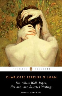 Book The Yellow Wall-paper, Herland, And Selected Writings by Charlotte Perkins Gilman