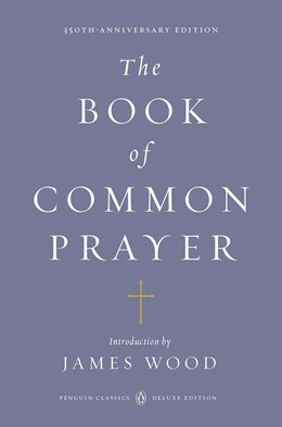 Book The Book Of Common Prayer: (penguin Classics Deluxe Edition) by James Wood