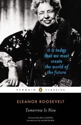 Book Tomorrow Is Now: It Is Today That We Must Create The World Of The Future by Eleanor Roosevelt