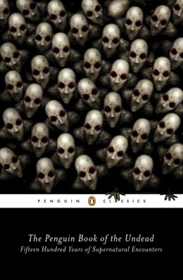 Book The Penguin Book Of The Undead: Fifteen Hundred Years Of Supernatural Encounters by Scott G. Bruce