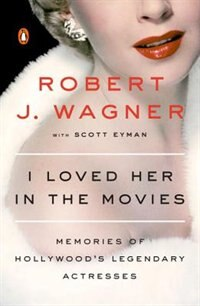 Book I Loved Her In The Movies: Memories Of Hollywood's Legendary Actresses by Robert Wagner