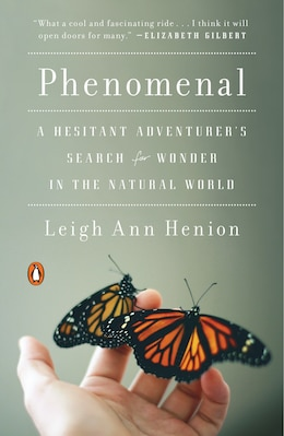 Book Phenomenal: A Hesitant Adventurer's Search For Wonder In The Natural World by Leigh Ann Henion