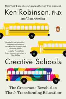 Creative Schools: The Grassroots Revolution That's Transforming Education by Ken Robinson