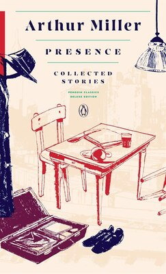 Book Presence: Collected Stories: (penguin Classics Deluxe Edition) by Arthur Miller