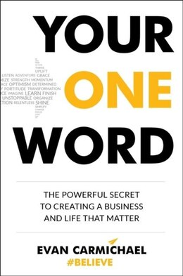 Book Your One Word: The Powerful Secret To Creating A Business And Life That Matter by Evan Carmichael