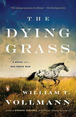 Book The Dying Grass: A Novel Of The Nez Perce War by William T. Vollmann