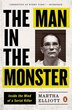 The Man In The Monster: Inside The Mind Of A Serial Killer by Martha Elliott