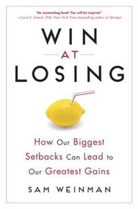 Book Win At Losing: How Our Biggest Setbacks Can Lead To Our Greatest Gains by Sam Weinman