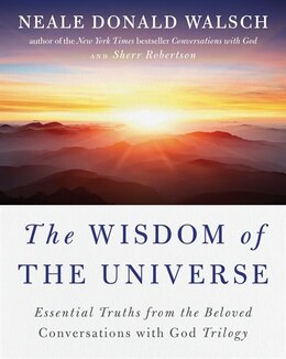 Book The Wisdom Of The Universe: Essential Truths From The Beloved Conversations With God Trilogy by Neale Donald Walsch