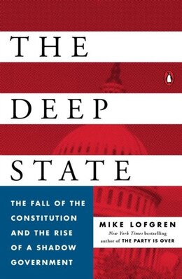 Book The Deep State: The Fall Of The Constitution And The Rise Of A Shadow Government by Mike Lofgren