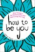 How To Be You: Stop Trying To Be Someone Else And Start Living Your Life by Jeffrey Marsh