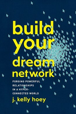 Book Build Your Dream Network: Forging Powerful Relationships In A Hyper-connected World by J. Kelly Hoey