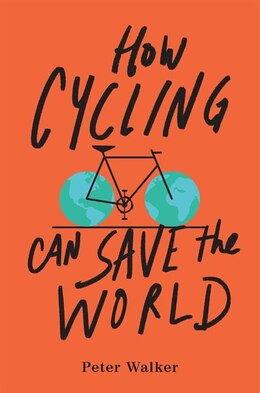 Book How Cycling Can Save The World by Peter Walker