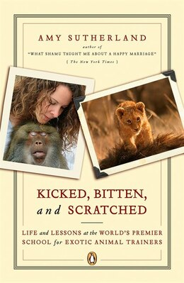 Book Kicked, Bitten, And Scratched: Life And Lessons At The World's Premier School For Exotic Animal… by Amy Sutherland