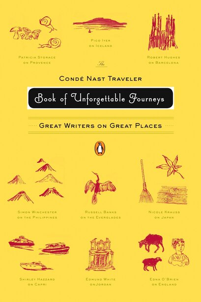 The Conde Nast Traveler Book Of Unforgettable Journeys: Great Writers On Great Places by Klara Various