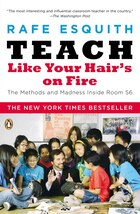 Teach Like Your Hair's On Fire: The Methods And Madness Inside Room 56