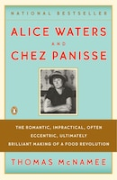 Alice Waters And Chez Panisse: The Romantic, Impractical, Often Eccentric, Ultimately Brilliant…