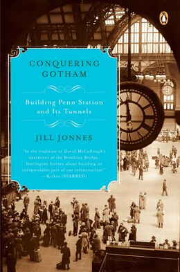 Book Conquering Gotham: Building Penn Station And Its Tunnels by Jill Jonnes