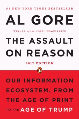 Book The Assault On Reason: Our Information Ecosystem, From The Age Of Print To The Age Of Trump, 2017… by Al Gore