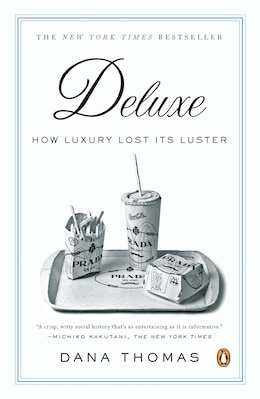 Book Deluxe: How Luxury Lost Its Luster by Dana Thomas