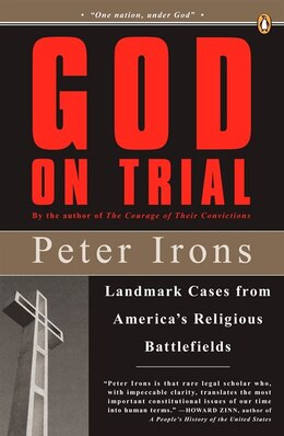 Book God On Trial: Landmark Cases From America's Religious Battlefields by Peter Irons