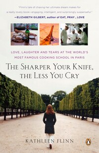 The Sharper Your Knife, The Less You Cry: Love, Laughter, And Tears In Paris At The World's Most…
