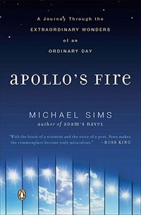 Book Apollo's Fire: A Journey Through The Extraordinary Wonders Of An Ordinary Day by Michael Sims