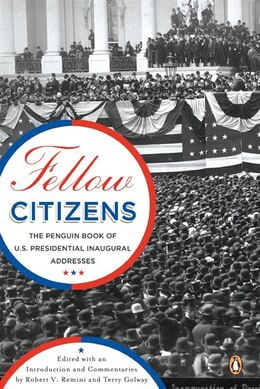 Book Fellow Citizens: The Penguin Book Of U.s. Presidential Inaugural Addresses by Robert V. Remini