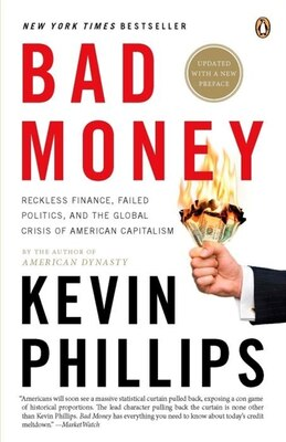 Book Bad Money: The Inexcusable Failure Of American Finance: An Update To Bad Money (a Penguin Group… by Kevin Phillips