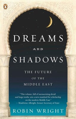 Book Dreams And Shadows: The Future Of The Middle East by Robin Wright