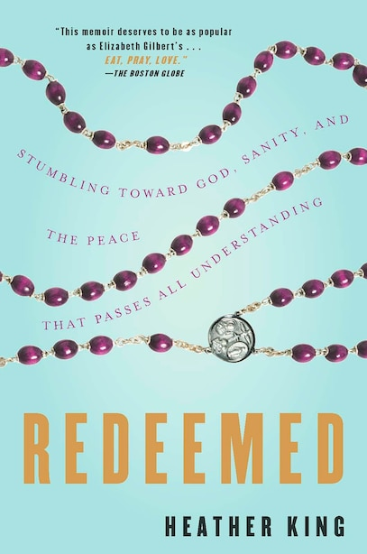 Redeemed: Stumbling Toward God, Sanity, And The Peace That Passes All Understanding by Heather King