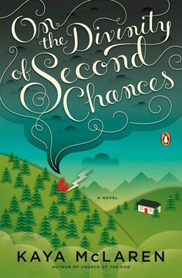 Book On The Divinity Of Second Chances: A Novel by Kaya Mclaren