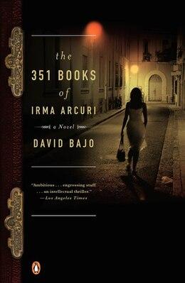 Book The 351 Books Of Irma Arcuri: A Novel by David Bajo