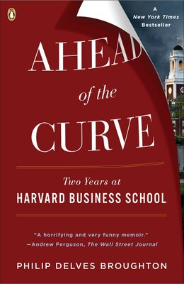 Book Ahead Of The Curve: Two Years At Harvard Business School by Philip Delves Broughton