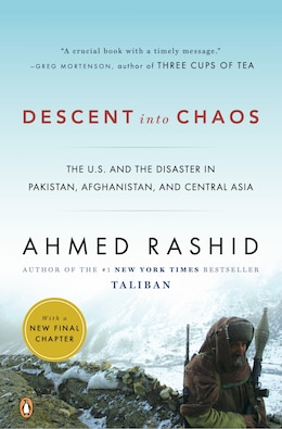 Book Descent Into Chaos: The U.s. And The Disaster In Pakistan, Afghanistan, And Central Asia by Ahmed Rashid