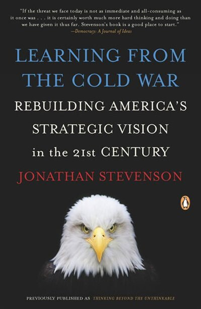 Learning From The Cold War: Rebuilding America's Strategic Vision In The 21st Century by Jonathan Stevenson