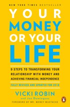 Your Money Or Your Life: 9 Steps To Transforming Your Relationship With Money And Achieving…