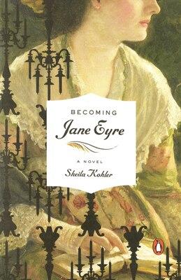 Book Becoming Jane Eyre: A Novel by Sheila Kohler