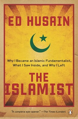 Book The Islamist: Why I Became An Islamic Fundamentalist, What I Saw Inside, And Why I Left by Ed Husain