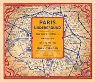 Paris Underground: The Maps, Stations, And Design Of The Metro by Mark Ovenden