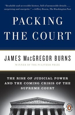 Book Packing The Court: The Rise Of Judicial Power And The Coming Crisis Of The Supreme Court by James Macgregor Burns