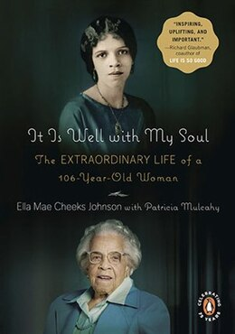 Book It Is Well With My Soul: The Extraordinary Life Of A 106-year-old Woman by Ella Mae Cheeks Johnson