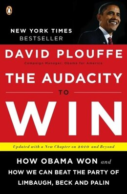 Book The Audacity To Win: How Obama Won And How We Can Beat The Party Of Limbaugh, Beck, And Palin by David Plouffe