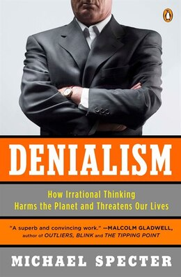 Book Denialism: How Irrational Thinking Harms The Planet And Threatens Our Lives by Michael Specter