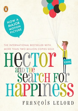Book Hector And The Search For Happiness: A Novel by Francois Lelord