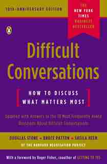Difficult Conversations: How To Discuss What Matters Most by Douglas Stone