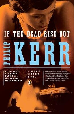 Book If The Dead Rise Not: A Bernie Gunther Novel by Philip Kerr