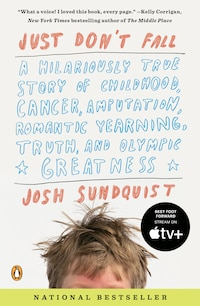 Just Don't Fall: A Hilariously True Story Of Childhood, Cancer, Amputation, Romantic Yearning…