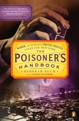 Book The Poisoner's Handbook: Murder And The Birth Of Forensic Medicine In Jazz Age New York by Deborah Blum