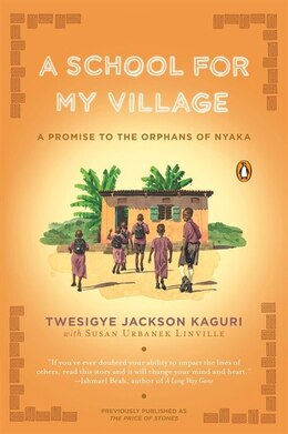 Book A School For My Village: A Promise To The Orphans Of Nyaka by Twesigye Jackson Kaguri